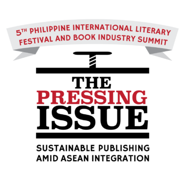 The Pressing Issue: The 5th Philippine International Literary Festival and Book Industry Summit