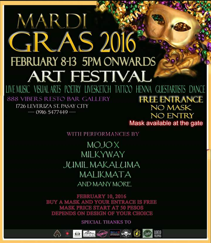 Bad and Naughty Boys and 888 Vibers presents Mardi Gras festival February 10,2016 888 Vibers with live acts Mojo X | Milky-Way | Jumil Makaluma | Malikmata Band buy a mask and your entrance is free. mask price starts at 50 pesos only. event supported by RAKISTA Banda Pilipinas Bandstand Philippines KUYABATA ON THE ROCK Hardbound Tambayan Production Agimat: Sining at Kulturang Pinoy Sound Box Production On-Air Studio