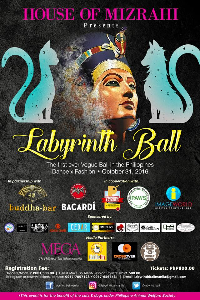 Labyrinth Ball clock October 31 – November 1 Oct 31 at 6 PM to Nov 1 at 4 AM pin Show Map Buddha-Bar Manila Picar Place, Kalayaan Avenue, 1227 Makati, Philippines About Discussion Write Post Add Photo / Video Create Poll Details Be part of the first ever Vogue Ball in the Philippines as we bring you LABYRINTH!! From New York to the Philippines, Voguing finally lands in Manila. Dress up. Dance. Electrify the fashion and dance scene. Bag prizes, prestigious awards, and scholarships. Registration is now open to all make-up artists, stylists, models, aspiring models and dancers. ================================== Categories _______________________________________________ OTA (Open to All) RUNWAY Walk the catwalk and bring it in high fashion with a gorgeous hat OTA FACE Bring it like a queen in an egyptian style VOGUE PERFORMANCE Werk in a tribal animalistic look JUDGES: Future Lisa Ninja Legendary Koppi Mizrahi GENERAL MECHANICS: All participants in the three categories will be given 30s to walk in their chosen category to impress the judges and have their perfect 10s. Not all participants will proceed to the elimination round, ONLY those who have the perfect 10s will proceed. During the elimination round, each competitor will have a FACE OFF, battling against each other to reach the FINALS!! _______________________________________________ GRAND PRIZE for each Category 10,000 Cash 10,000 Worth of GCs =============================================== Registration Fee: Models & Dancers - P1,500 Limited slots only Secure your slots now!! For inquiries, call or text +639176567461 Pre-registration is NOW open to all participants: Php 1,250.00 To Register: 1. Send comment Name/Location/Category Chosen 2. Secure slot by paying posted Pre-registation Fee to Acct below BDO Acct Name : Helida Xyza Ragunjan BDO Acct Number: 0280961456 3. Send deposit slip to labyrinthballmanila@gmail.com Pre-registrat