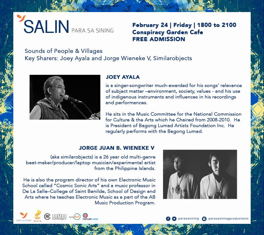 Para Sa Sining Page Liked · February 15 · Edited · Let's talk about Sounds of People and Villages with Joey Ayala & Jorge Juan B. Wieneke V! FREE ADMISSION. Visit tinyurl.com/Salin2017 to register. Limited slots only! Deadline of applications is on February 17, 11:59pm. Join more conversations on art with some of the most influential artists of today! #SALINConversations SALIN: Malayang Talakayan (Conversations on Art) is part of Para Sa Sining's program focused on creating platforms for discourse. This two-part program, entitled SALIN: Conversations on Art & through Art, will showcase a series of forums and a culminating event. There will be a total of 6 forums: visual arts, dance, film, theater, literature and music. The forums will focus on the following themes: Art & Self, Art & Creativity, Art & Community, Art & Advocacy. ________________________________________________ Poster Artwork by Jarrett Cross — with Joey Ayala, Jorge Juan Bautista Wieneke V, Conspiracy Garden Cafe and Similarobjects.