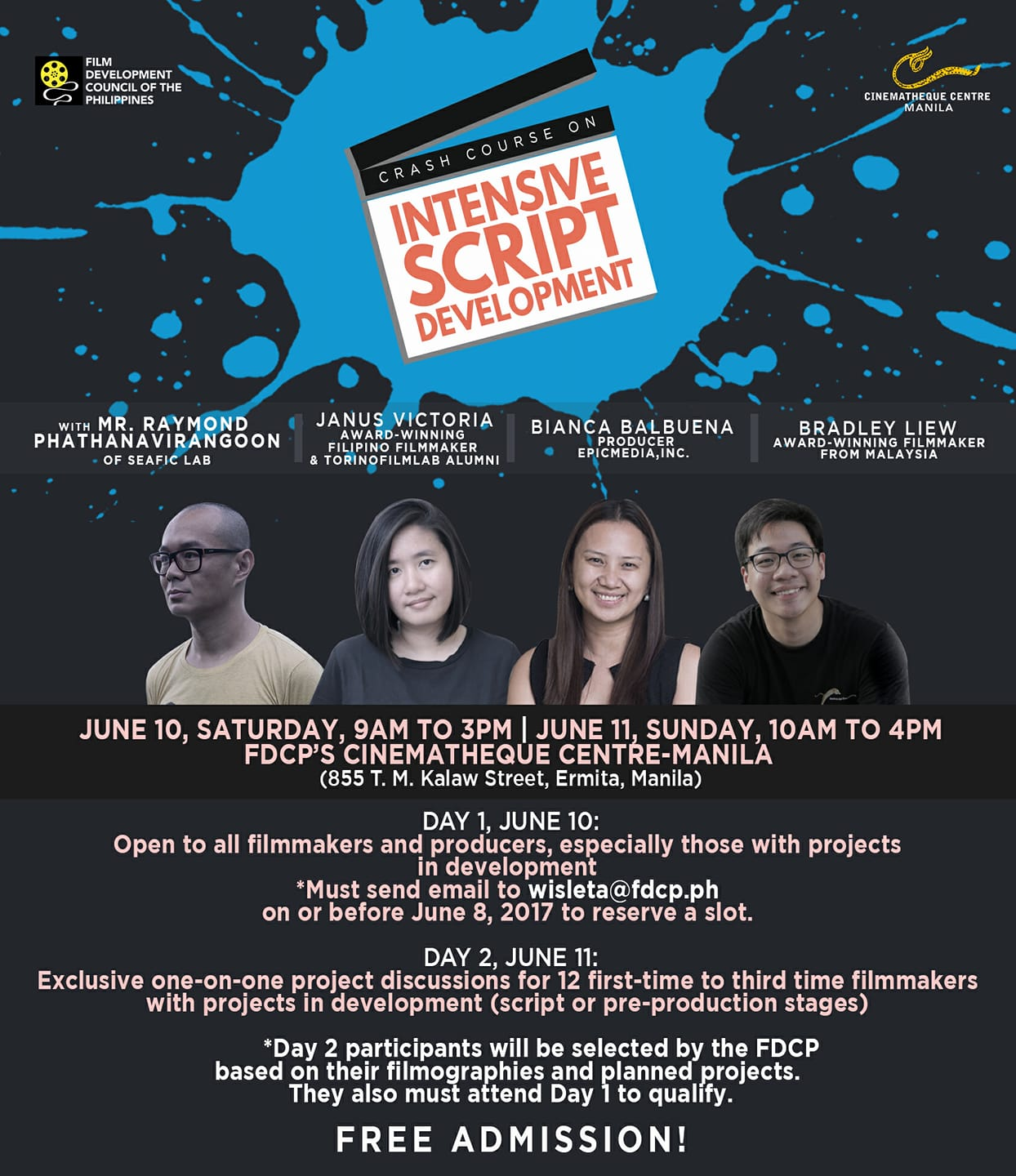 Film Development Council of the Philippines Page Liked · 15 hrs · Edited · ‼️Crash Course to Intensive Script Development‼️ 🔰Raymond Phathanavirangoon of Seafic Lab 🔰 Janus Victoria from Torino Film Lab 🔰Bianca Balbuena Producer, Epic Media Productions and 🔰Bradley Liew, Award-winning Filmmaker from Malaysia June 10, Saturday, 9am to 3pm June 11, Sunday, 10am to 4pm FDCP Cinematheque Manila 855 T.M. Kalaw Street, Ermita, Manila Day 1: Open to all filmmakers and producers, especially those with projects in development. Note: Participants must send email to wisleta@fdcp.ph on or before June 8, 2017 to reserve a slot. Day 2: Exclusive one-on-one project discussions for 12 first-time to third time filmmakers with projects in development (script or pre-production stages) Note: Day 2 participants will be selected by the FDCP based on their filmographies and planned projects. They also must attend Day 1 to qualify. ✅ FREE ADMISSION