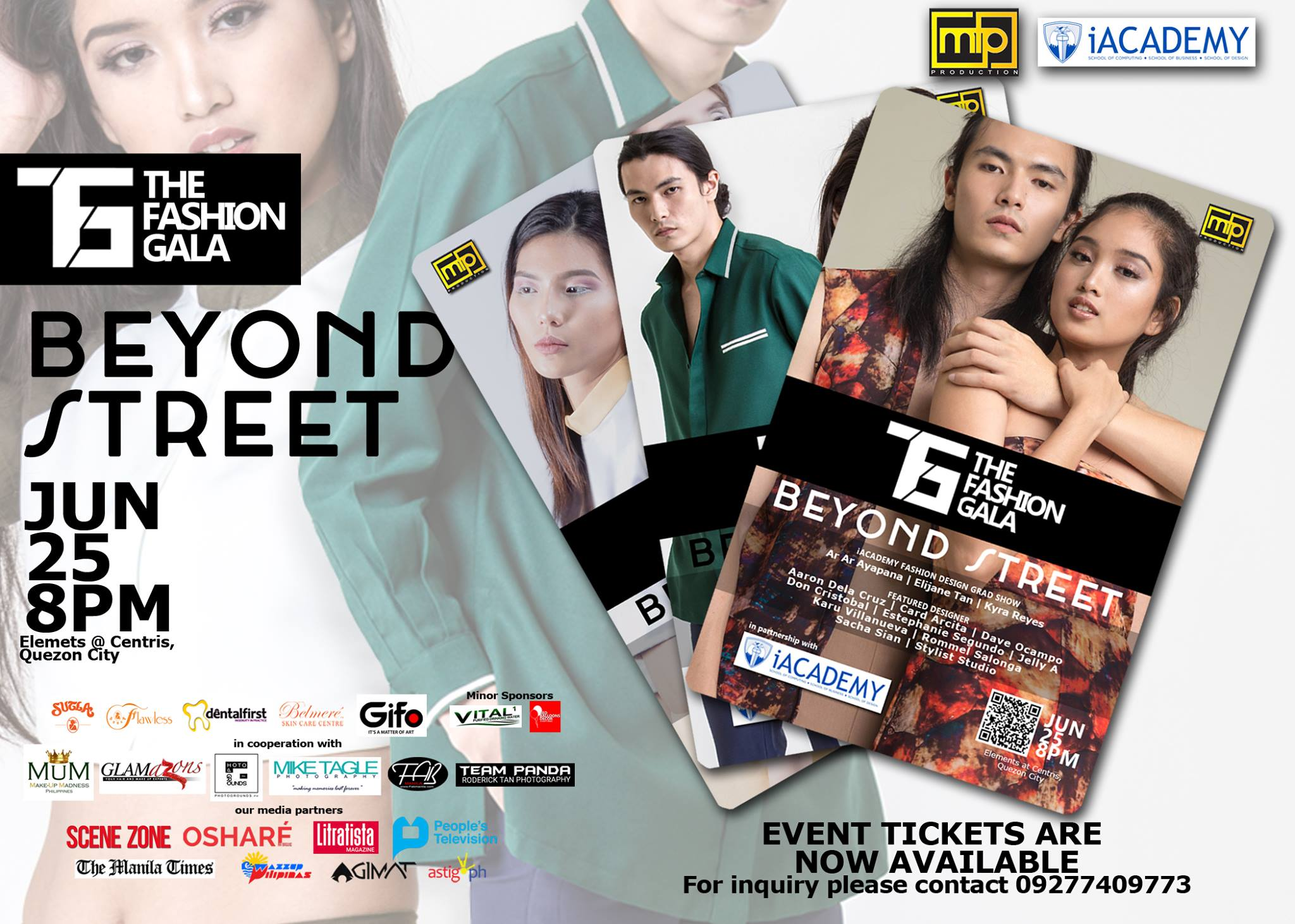 MTP Production Page Liked · June 12 · THE FASHION GALA BEYOND STREET TICKETS ARE NOW AVAILABLE! For more information please contact 09277409773 Get a chance to witness the latest fashion trend in the metro with our 13 local and international fashion designers on june 25, 2017 - 8PM at Elements@Centris. See you!