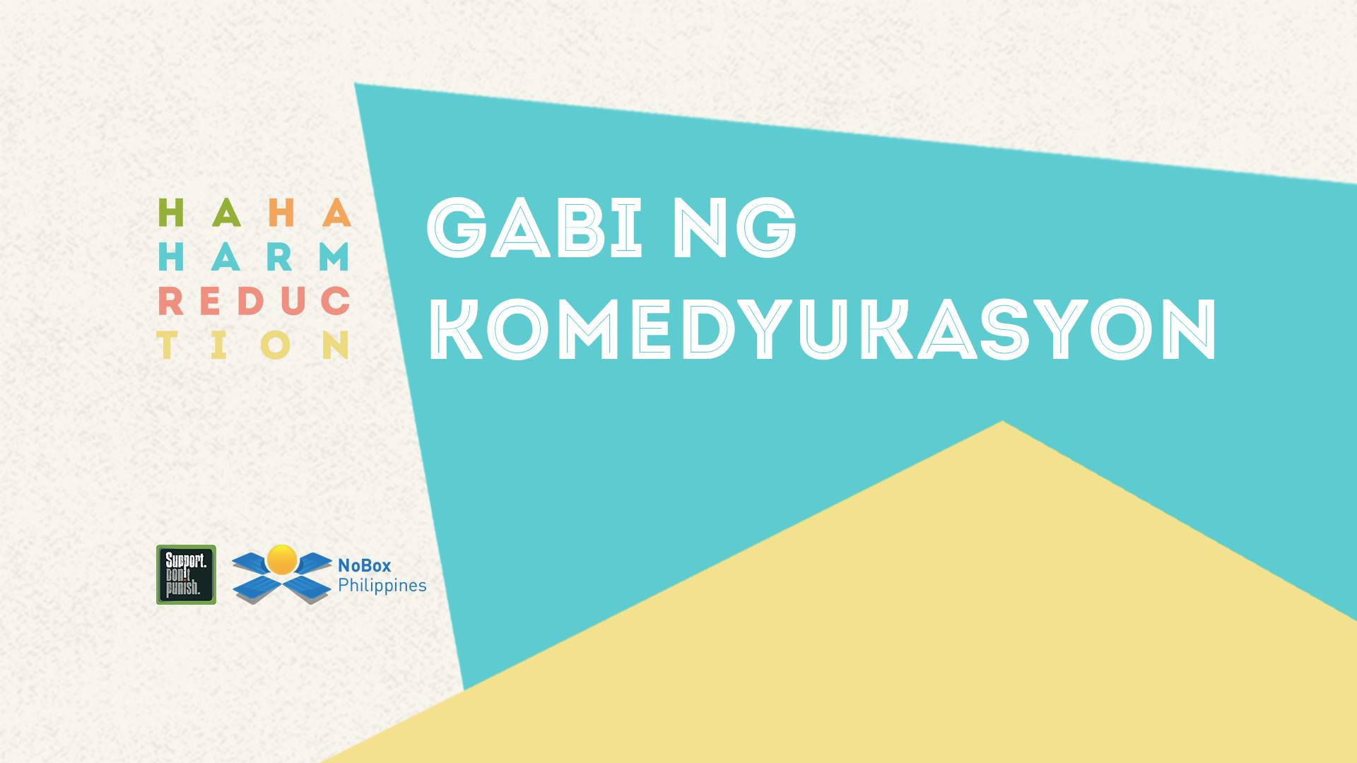 "HAHAHarm Reduction presents: Gabi ng Komedyukasyon Public · Hosted by NoBox Transitions Foundation, Inc. clock Saturday at 7 PM - 10 PM 4 days from now · 25–32° Heavy Thunderstorm pin Show Map Backyard Kitchen+Brew UP Town Center, Katipunan Avenue, Diliman, 1105 Quezon City, Philippines Combining real science and really funny people, we invited some of the best academicians and stand-up comedians in the country to discuss our drug situation in a way you've never seen before. ""Gabi ng Komedyukasyon"" is NoBox Philippines' participation in the global Support. Don't Punish. campaign calling for better drug policies that prioritize public health and human rights. Tickets at PhP250 and available beginning next week! ---- NoBox Transitions Foundation, Inc.‎HAHAHarm Reduction presents: Gabi ng Komedyukasyon Like This Page · June 22 ·"