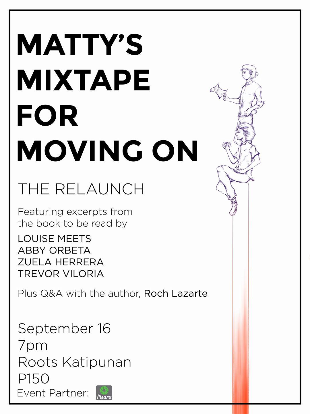 Matty's Mixtape for Moving On: The Relaunch Public · Hosted by Roch Lazarte GoingShare clock Saturday, September 16 at 7 PM - 11 PM pin Show Map Roots Katipunan (Quezon City, Philippines) Unit 106, 307 Katipunan Avenue, FBR Arcade Building, 1108 Quezon City, Philippines About Discussion 24 Going · 224 InterestedSee All Gerardine is going Share Details Matty's Mixtape for Moving On is getting a brand new cover, bonus content, and some merch! please join me and my friends celebrate the anniversary of my book on my birth month! i promise it'll be fun hehehe. see you! ❤ poster done by one of my goodest friends, Nicolai Maverick! --- Roch LazarteMatty's Mixtape for Moving On: The Relaunch Follow · August 15 · Matty's Mixtape for Moving On is getting a brand new cover, bonus content, and some merch! please join me and my friends celebrate the anniversary of my book on my birth month! i promise it'll be fun hehehe. see you! ❤ poster done by one of my goodest friends, Nicolai Maverick! thank you to Pisara Media for being our event partner!